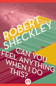 Can You Feel Anything When I Do This? ebook by Robert Sheckley