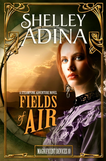 Fields of Air - A steampunk adventure novel ebook by Shelley Adina