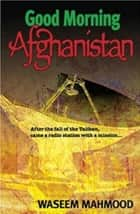 Good Morning Afghanistan ebook by Waseem Mahmood, Julia Dillon