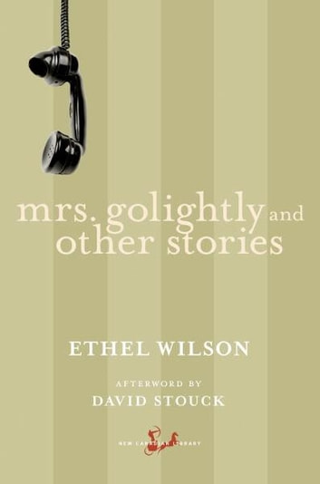 Mrs. Golightly and Other Stories ebook by Ethel Wilson,David Stouck