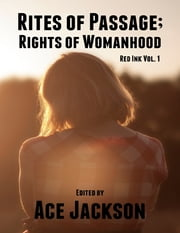 Red Ink Vol 1: Rites of Passage; Rights of Womanhood ebook by Ace Jackson