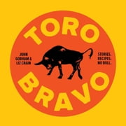 Toro Bravo - Stories. Recipes. No Bull. ebook by Liz Crain,John Gorham,David Reamer