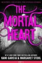 The Mortal Heart ebook by Kami Garcia, Margaret Stohl