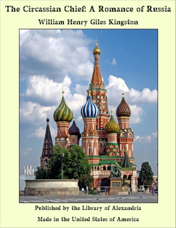 The Circassian Chief: A Romance of Russia ebook by William Henry Giles Kingston