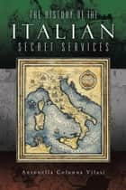The History of the Italian Secret Services ebook by Antonella Colonna Vilasi