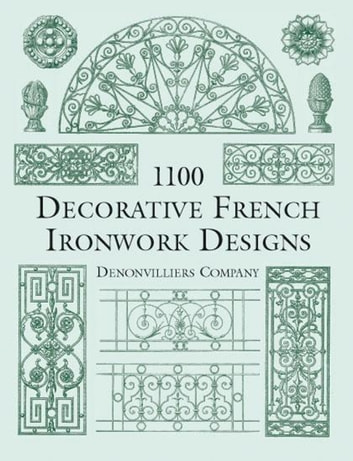 1100 Decorative French Ironwork Designs ebook by Denonvilliers Co.