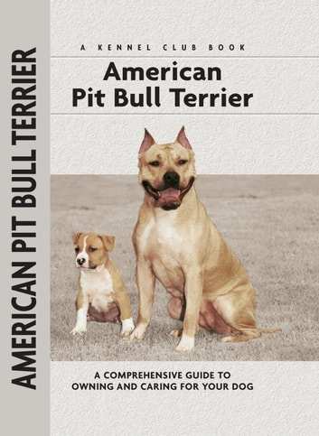 American Pit Bull Terrier - A Comprehensive Guide to Owning and Caring for Your Dog ebook by F. Favorito