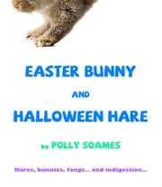 Easter Bunny and Halloween Hare ebook by Polly Soames