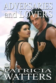 Adversaries and Lovers ebook by Patricia Watters