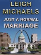 Just a Normal Marriage ebook by Leigh Michaels