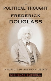 The Political Thought of Frederick Douglass - In Pursuit of American Liberty ebook by Nicholas Buccola