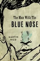 The Man with the Blue Nose ebook by Martin Rico