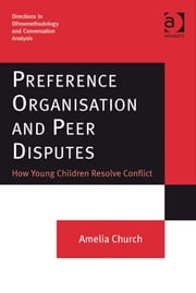 Preference Organisation and Peer Disputes - How Young Children Resolve Conflict ebook by Dr Amelia Church,Dr Dave Francis,Dr Stephen Hester,Dr Andrew Carlin