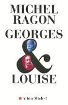 Georges & Louise - Le Vendéen et l'anarchiste ebook by Michel Ragon