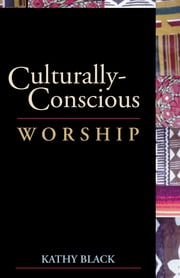Culturally-Conscious Worship ebook by Kathleen M. Black