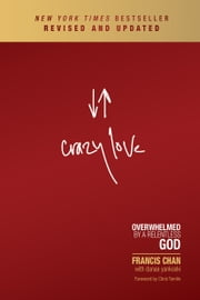 Crazy Love - Overwhelmed by a Relentless God ebook by Francis Chan