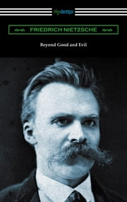 Beyond Good and Evil (Translated by Helen Zimmern with Introductions by Willard Huntington Wright and Thomas Common) ebook by Friedrich Nietzsche