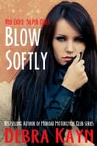 Blow Softly - Red Light: Silver Girls series ebook by Debra Kayn
