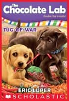 Tug-of-War (The Chocolate Lab #2) ebook by Eric Luper