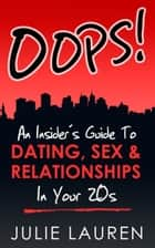 Oops! - An Insider's Guide to Dating, Sex, and Relationships in Your 20s ebook by Julie Lauren