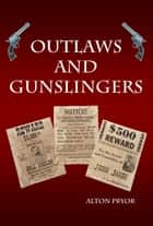 Outlaws and Gunslingers ebook by Alton Pryor
