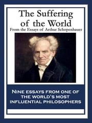 The Suffering of the World - From the Essays of Arthur Schopenhauer ebook by Arthur Schopenhauer