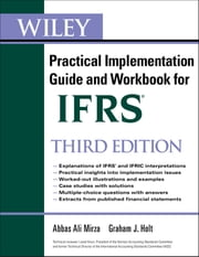 Wiley IFRS - Practical Implementation Guide and Workbook ebook by Abbas A. Mirza,Graham Holt,Liesel Knorr