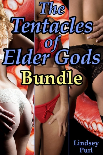 The Tentacles of Elder Gods Bundle (tentacle sex erotica) (The Lust of Elder Gods, The Seed of Elder Gods, and The Orgy of Elder Gods) ebook by Lindsey Purl