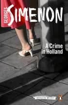 A Crime in Holland ebook by Georges Simenon, Sian Reynolds