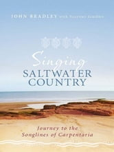 Singing Saltwater Country: Journey To The Songlines Of Carpentaria ebook by John Bradley with Yanyuwa families