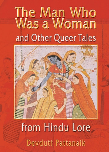 The Man Who Was a Woman and Other Queer Tales from Hindu Lore ebook by Devdutt Pattanaik