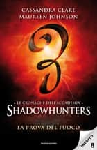 Le cronache dell'Accademia Shadowhunters - 8. La prova del fuoco ebook by Cassandra Clare, Maureen Johnson