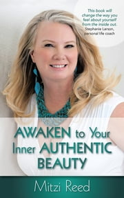 Awaken to Your Inner Authentic Beauty ebook by Mitzi Reed