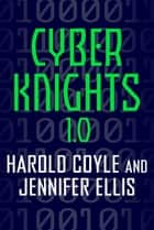 Cyber Knights 1.0 ebook by Harold Coyle, Jennifer Ellis