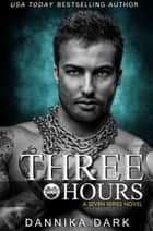 Three Hours (Seven Series #5) ebook by Dannika Dark