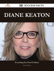 Diane Keaton 149 Success Facts - Everything you need to know about Diane Keaton ebook by Donna Webster