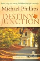 Destiny Junction - Behind Every Door is a Life, and Behind Every Life is a Destiny ebook by Michael Phillips