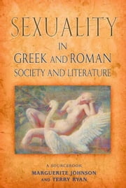 Sexuality in Greek and Roman Literature and Society ebook by Johnson, Marguerite