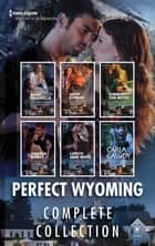 Perfect Wyoming Complete Collection/Special Agent's Perfect Cover/Rancher's Perfect Baby Rescue/A Daughter's Perfect Secret/Lawman' ebook by