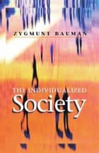 The Individualized Society eBook por Zygmunt Bauman