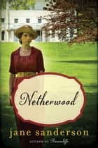 Netherwood - A Novel ebook by Jane Sanderson