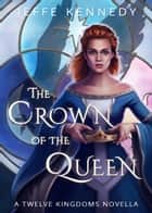 The Crown of the Queen - a novella of the Twelve Kingdoms and the Uncharted Realms ebook by Jeffe Kennedy