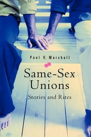 Same-Sex Unions - Stories and Rites ebook by Paul V. Marshall