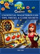 Big Fish Casino Unofficial Walkthroughs Tips, Tricks, & Game Secrets ebook by The Yuw