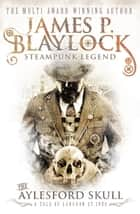 The Aylesford Skull ebook by James P. Blaylock