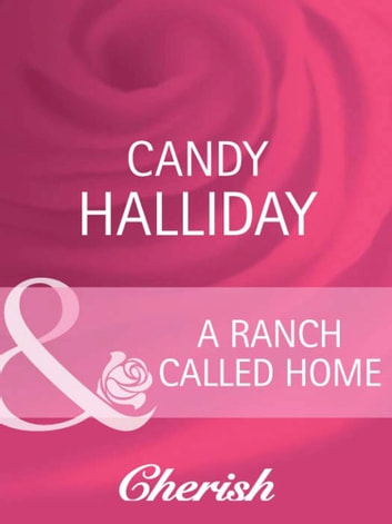 A Ranch Called Home (Mills & Boon Cherish) ebook by Candy Halliday