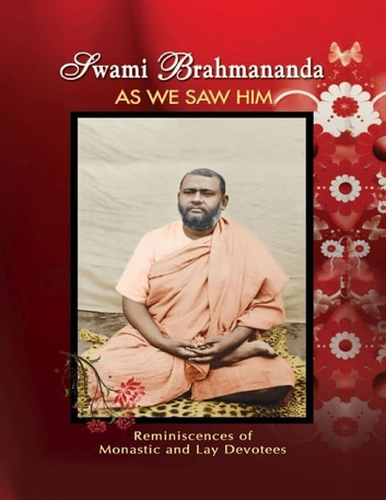 Swami Brahmananda As We Saw Him: Reminiscences of Monastic and Lay Devotees ebook by Swami Atmashraddhananda