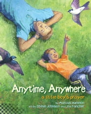 Anytime, Anywhere - A Little Boy's Prayer (with audio recording) ebook by Marcus Hummon,Steve Johnson,Lou Fancher