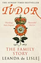 Tudor - The Family Story ebook by Leanda de Lisle