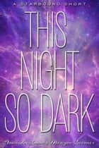 This Night So Dark - A Starbound Short ebook by Amie Kaufman, Meagan Spooner